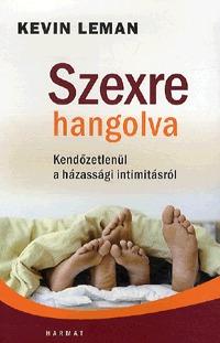 Kevin Leman: Szexre hangolva - Kendőzetlenül a házassági intimitásról -  (Könyv)