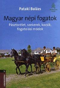 Dr. Pataki Balázs: Magyar népi fogatok - Pásztorélet, szekerek, kocsik, fogatolási módok - Pásztorélet, szekerek, kocsik, fogatolási módok -  (Könyv)