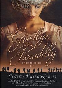 Cynthia Harrod-Eagles: Goodbye, Piccadilly - Otthon és a fronton, 1914 -  (Könyv)