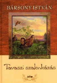 Bársony István: Tavaszi szalonkázás -  (Könyv)