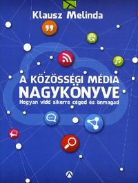 Klausz Melinda: A közösségi média nagykönyve - Hogyan vidd sikerre céged és önmagad -  (Könyv)