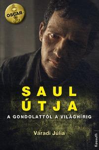 Váradi Júlia: Saul útja - A gondolattól a világhírig -  (Könyv)