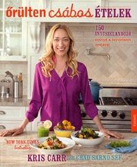 Kris Carr: Őrülten csábos ételek - 150 ínycsiklandozó recept a természet erejével -  (Könyv)