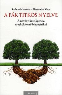 Stefano Mancuso, Alessandra Viola: A fák titkos nyelve - A növényi intelligencia meghökkentő bizonyítékai -  (Könyv)
