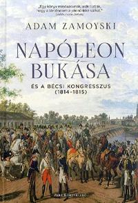 Adam Zamoyski: Napóleon bukása és a bécsi kongresszus - (1814-1815) -  (Könyv)