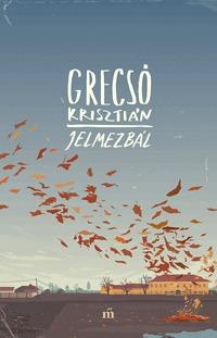 Grecsó Krisztián: Jelmezbál - Egy családregény mozaikjai -  (Könyv)
