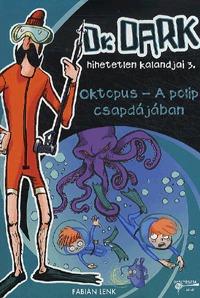 Fabian Lenk: Dr. Dark 3 - Oktopus - A polip csapdájában - Dr. Dark hihetetlen kalandjai 3. -  (Könyv)