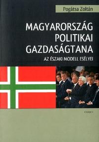 Pogátsa Zoltán: Magyarország politikai gazdaságtana - Az északi modell esélyei -  (Könyv)