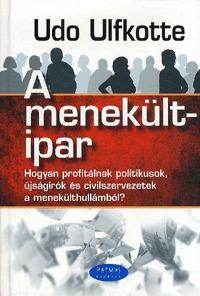 Udo Ulfkotte: A menekültipar - Hogyan profitálnak politikusok, újságírók és civilszervezetek a menekülthullámból? -  (Könyv)