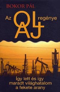 Bokor Pál: Az olaj regénye - Így lett és így maradt világhatalom a fekete arany -  (Könyv)