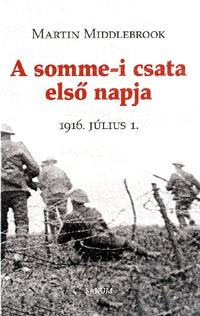 Martin Middlebrook: A somme-i csata első napja - 1916. július 1. -  (Könyv)