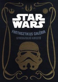 Star Wars - Fantasztikus galéria - stresszoldó kifestő -  (Könyv)