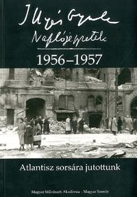Illyés Gyula, Horváth István (Szerk.), Illyés Mária (Szerk.): Atlantisz sorsára jutottunk - Naplójegyzetek 1956-1957 -  (Könyv)