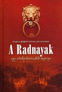 Varga-Körtvélyes Zsuzsanna: A Radnayak - Egy erdélyi bárócsalád regénye - Egy erdélyi bárócsalád regénye -  (Könyv)