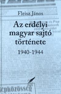 Fleisz János: Az erdélyi magyar sajtó története 1940-1944 -  (Könyv)