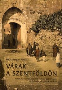 Wertzberger Péter: Várak a Szentföldön - Várak, várromok, erődítmények a Szentföldön a keresztes hadjáratok korából -  (Könyv)