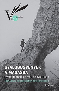 Tóth László (szerk.): Gyalogösvények a Magasba - Nyolc (tegnapi és mai) szlovák költő -  (Könyv)