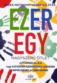Ellen Notbohm, Veronica Zysk: Ezeregy nagyszerű ötlet autizmussal élő vagy Asperger-szindrómás gyerekek neveléséhez és tanításához -  (Könyv)