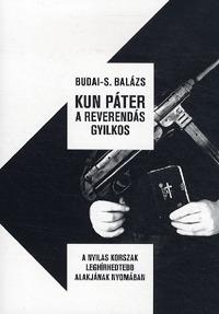 Budai-S. Balázs: Kun Páter a reverendás gyilkos - A nyilas korszak leghírhedtebb alakjának nyomában -  (Könyv)
