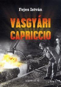 Fejes István: Vasgyári Capriccio -  (Könyv)