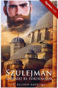 R. Kelényi Angelika: Szulejmán - Sorozat és történelem -  (Könyv)