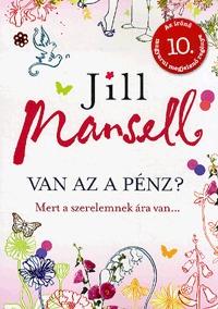 Jill Mansell: Van az a pénz? - Mert a szerelemnek ára van... -  (Könyv)