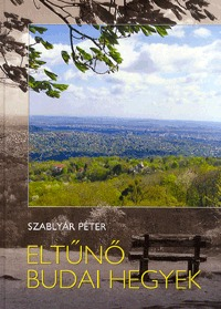 Szablyár Péter: Eltűnő Budai hegyek -  (Könyv)