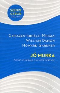 Csíkszentmihályi Mihály, William Damon, Howard Gardner: Jó munka - Amikor a kiválóság és az etika találkozik -  (Könyv)