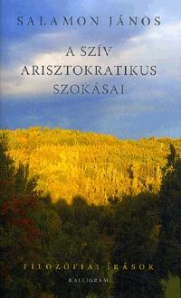 Salamon János: A szív arisztokratikus szokásai -  (Könyv)