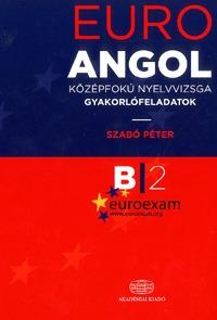 Szabó Péter: Euro Angol középfokú nyelvvizsga - Gyakorlófeladatok -  (Könyv)