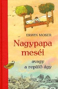 Erwin Moser: Nagypapa meséi - Avagy a repülő ágy -  (Könyv)