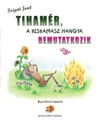 Szigeti Jenő: Tihamér, a kiskamasz hangya bemutatkozik -  (Könyv)
