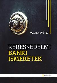 Walter György: Kereskedelmi banki ismeretek -  (Könyv)