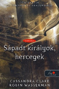 Cassandra Clare, Robin Wasserman: Sápadt királyok, hercegek - Puha kötés -  (Könyv)