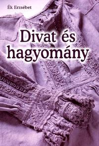 Ék Erzsébet: Divat és hagyomány -  (Könyv)