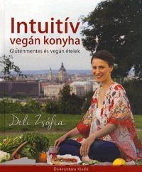 Deli Zsófia: Intuitív vegán konyha - Gluténmentes és vegán ételek -  (Könyv)