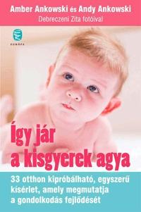 Amber Ankowski, Andy Ankowski: Így jár a kisgyerek agya - 33 otthon kipróbálható, egyszerű kísérlet, amely megmutatja a gondolkodás fejlődését -  (Könyv)