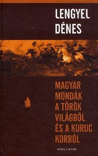Lengyel Dénes: Magyar mondák a török világból és a kuruc korból -  (Könyv)