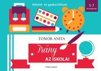 Tomor Anita: Irány az iskola! - Kifestő- és gyakorlófüzet - 5-7 éveseknek -  (Könyv)
