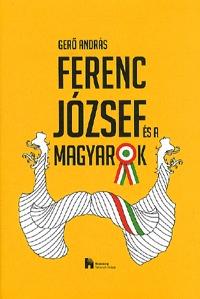 Gerő András: Ferenc József és a magyarok -  (Könyv)