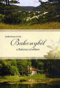 Szökrényes Anita: Bakonybél a Bakony szívében -  (Könyv)