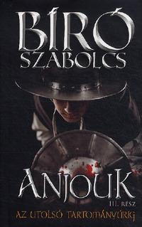 Bíró Szabolcs: Anjouk III. - Az utolsó tartományúrig -  (Könyv)