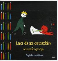 Marék Veronika: Laci és az oroszlán ceruzaforgatója - Foglalkoztatófüzet -  (Könyv)