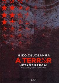 Mikó Zsuzsanna: A terror hétköznapjai - A kádári megtorlás, 1956-1963 -  (Könyv)