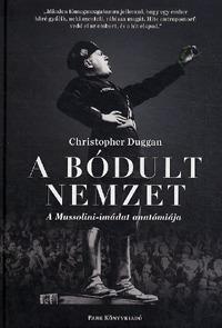 Christopher Duggan: A bódult nemzet - A Mussolini-imádat anatómiája -  (Könyv)