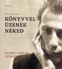 Bíró-Balogh Tamás: Könyvvel üzenek néked - Radnóti Miklós dedikációi -  (Könyv)