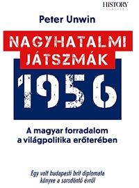 Peter Unwin: Nagyhatalmi játszmák - 1956 - A magyar forradalom a világpolitika erőterében -  (Könyv)