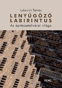 Lukovich Tamás: Lenyűgöző labirintus - Az építészetelmélet világa -  (Könyv)