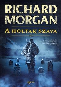 Richard Morgan: A holtak szava -  (Könyv)