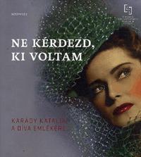 Karády Katalin: Ne kérdezd, ki voltam - Kárády Katalin, a díva emlékére -  (Könyv)